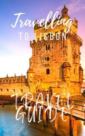 Lisbon Travel Guide 2017: Must-see attractions, wonderful hotels, excellent restaurants, valuable tips and so much more!