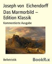 Das Marmorbild - Edition Klassik: Kommentierte Ausgabe