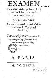 Examen de quatre actes publiés de la part des Jésuites ès années, 1610, 1612 et 1626, contenant la déclaration de leur doctrine touchant le temporel des roys
