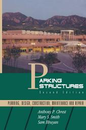Parking Structures: Planning, Design, Construction, Maintenance and Repair, Edition 2