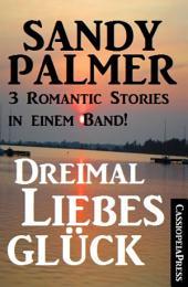 Dreimal Liebesglück: 3 Romantic Stories in einem Band: Cassiopeiapress Unterhaltung
