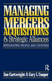 Managing Mergers Acquisitions and Strategic Alliances: Edition 2