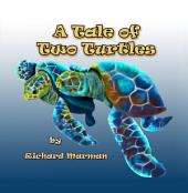 A TALE OF TWO TURTLES: A Children's story about a turtle's life on the Great Barrier Reef