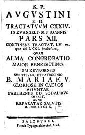 Tractatus CXXIV. in Evangelium S. Ioannis: Qvos Alma Congregatio Maior Benedictino-Salisbvrgensis Svb Titvlo, Et Patrocinio B. Mariae V. Gloriose In Caelos Assvmptae Partheniis DD. Sodalibvs In Strenam Offert .... Continens Tractat. LV. vsque ad LXXI. inclusum, Volume 12
