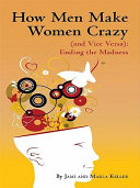 How Men Make Women Crazy (And Vice Versa): Ending the Madness
