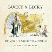 Bucky and Becky   the Magic of Wigglepoo Mountain PDF