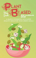 The Plant Based Diet Cookbook 2021