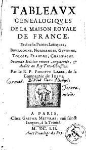 Tableaux genealogiques de la maison royale de France: et des six pairies laïcques, Bourgogne, Normandie, Guyenne, Tolose, Flandre, Champagne