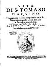 Vita di S. Tomaso d'Aquino. Nuouamente raccolta dal processo della sua canonizatione, dalle opere del santo, e da antichi manoscritti. Da Paolo Frigerio romano ..