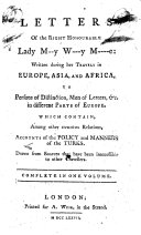 Letters of the Right Honourable Lady M--y W---y M----e [i.e. Mary Wortley Montagu]: written during her travels in Europe, Asia, and Africa, etc. [The preface signed: M. A., i.e. Mary Astell.]