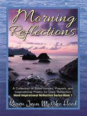 Morning Reflections: A Collection of Bible Verses, Prayers, and Inspirational Poetry for Daily Reflection