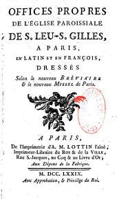 Offices propres de l'Eglise paroissiale de S. Leu-St Gervais, à Paris, en latin et en français, dressés selon le nouveau bréviaire et le nouveau missel de Paris
