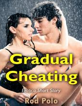 Gradual Cheating: Erotica Short Story