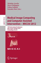 Medical Image Computing and Computer-Assisted Intervention -- MICCAI 2012: 15th International Conference, Nice, France, October 1-5, 2012, Proceedings, Part 3