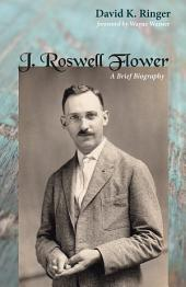 J. Roswell Flower: A Brief Biography