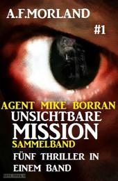 Unsichtbare Mission Sammelband #1 - Fünf Thriller in einem Band