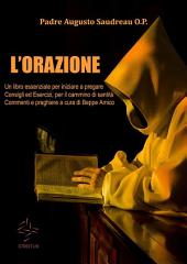 L'ORAZIONE -Un libro essenziale per iniziare a pregare - Consigli ed Esercizi, per il cammino di santità - Commenti e preghiere a cura di Beppe Amico