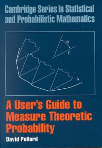 A User s Guide to Measure Theoretic Probability