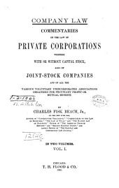 Commentaries on the Law of Private Corporations: Whether with Or Without Capital Stock, Also of Joint-stock Companies and of All the Various Voluntary Unicorporated Associations Organized for Pecuniary Profit Or Mutual Benefit, Volume 1