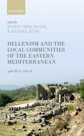 Hellenism and the Local Communities of the Eastern Mediterranean: 400 BCE-250 CE