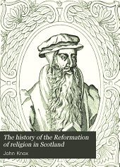 The History of the Reformation of Religion in Scotland: With which are Included Knox's Confession and The Book of Discipline