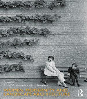 Women  Modernity  and Landscape Architecture PDF