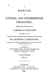 A Manual of Natural and Experimental Philosophy: Being the Substance of a Series of Lectures Delivered in the London, Russell, Surrey, and Metropolitan Institutions, Volume 2