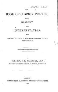 The Book of Common Prayer  in Its History and Interpretation  with Special Reference to Points Disputed in the Present Day Book