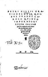 Petri Gillii Orationes duae, quibus suadet Carolo quinto imperatori Regem Galliae proelio captum non modo moderato precio, sed etiam gratis esse dimittendum