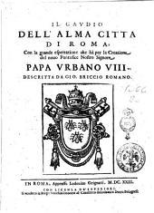 Il gaudio dell'alma citta di Roma, con la grande espettatione che ha per la creatione del nouo pontefice nostro Signore papa Vrbano 8., descritta da Gio. Briccio romano