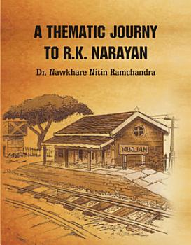 THEMATIC CONCERNS IN THE NOVELS OF R  K  NARAYAN PDF