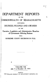 Department Reports of the Commonwealth of Massachusetts: Containing Decrees, Rulings and Awards of the Executive, Legislative and Administrative Branches of Government Affecting Business, with Supreme Court Decisions in Full ...v. I-IX.