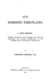Our Domestic Fire-Places: a treatise on the economical use of fuel ... Second edition