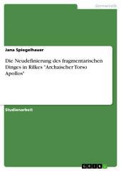 """Die Neudefinierung des fragmentarischen Dinges in Rilkes """"Archaischer Torso Apollos"""""""