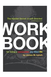 The Hamlet Secret: A Self-Directed (Shakespearean) Workbook for Living a Passionate, Joy-Filled Life