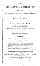 The Regimental Companion: Containing the Pay, Allowances and Relative Duties of Every Officer in the British Service, Volume 1