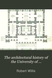 The Architectural History of the University of Cambridge, and of the Colleges of Cambridge and Eton: Volume 3