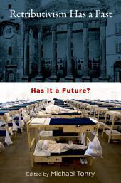 Retributivism Has a Past: Has It a Future?