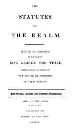 The Statutes of the Realm: Printed by Command of His Majesty King George the Third, in Pursuance of an Address of the House of Commons of Great Britain. From Original Records and Authentic Manuscripts, Volume 3