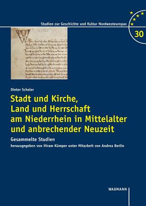 Stadt und Kirche  Land und Herrschaft am Niederrhein in Mittelalter und anbrechender Neuzeit PDF