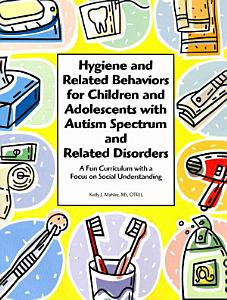 Hygiene and Related Behaviors for Children and Adolescents with Autism Spectrum and Related Disorders Book