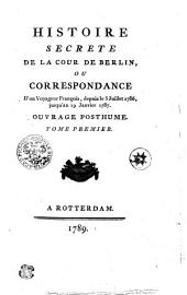 Histoire Secrete De La Cour De Berlin: Ou Correspondance D'Un Voyageur François, Depuis le 5 Juillet 1786 jusqu'au 19 Janvier 1787. Ouvrage Posthume. Tome Premier, Volume1