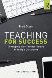 Teaching for Success: Developing Your Teacher Identity in Today's Classroom, Edition 2