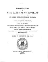 Correspondence of King James VI of Scotland with Sir Robert Cecil and Others in England During the Reign of Queen Elizabeth: With an Appendix Containing Papers Illustrative of Transactions Between King James and Robert Earl of Essex, Volume 78