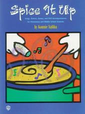 Spice It Up: Songs, Dances, Games, and Orff Accompaniments for Elementary and Middle School Students