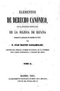 Elementos de Derecho Can  nico  Con la Disciplina Particular de la Iglesia de Espa  a Despues de la Publicacion Del Concordato de 1851 PDF
