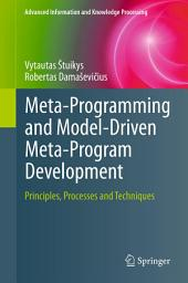 Meta-Programming and Model-Driven Meta-Program Development: Principles, Processes and Techniques