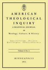 American Theological Inquiry, Volume Six, Issue Two: A Biannual Journal of Theology, Culture, and History