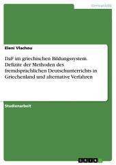 DaF im griechischen Bildungssystem. Defizite der Methoden des fremdsprachlichen Deutschunterrichts in Griechenland und alternative Verfahren