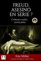 Freud, asesino en serie?: Crímenes reales, teoría falsa
